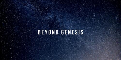 Beyond Genesis